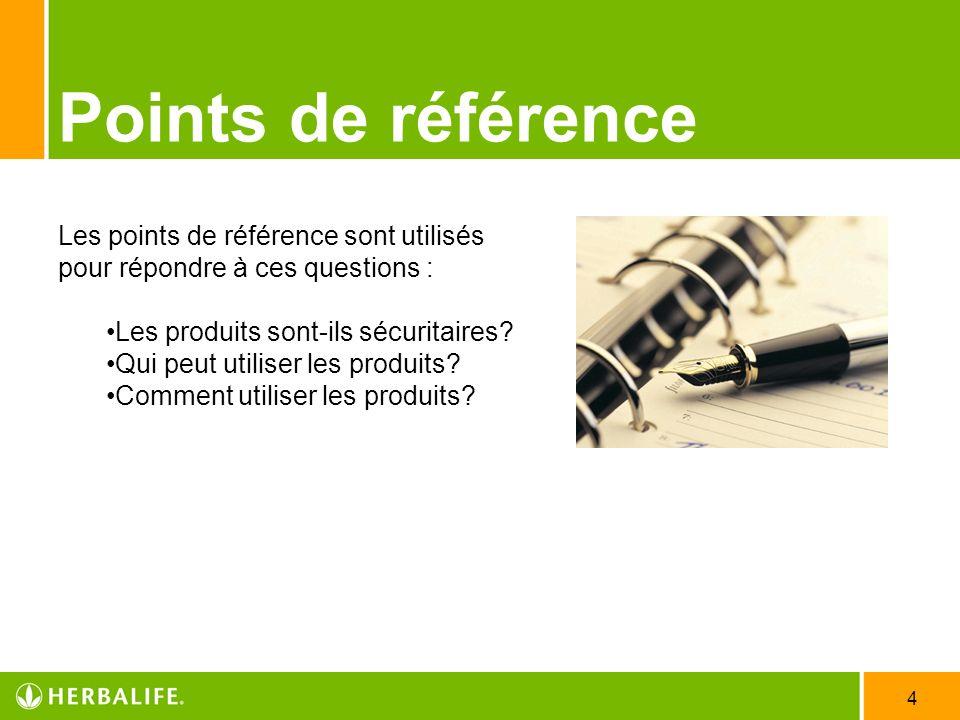 4 Points de référence Les points de référence sont utilisés pour répondre à ces questions : Les produits sont-ils sécuritaires? Qui peut utiliser les