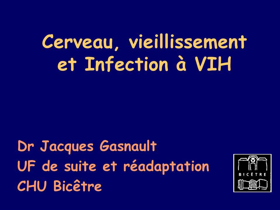 Cerveau, vieillissement et Infection à VIH Dr Jacques Gasnault UF de suite et réadaptation CHU Bicêtre