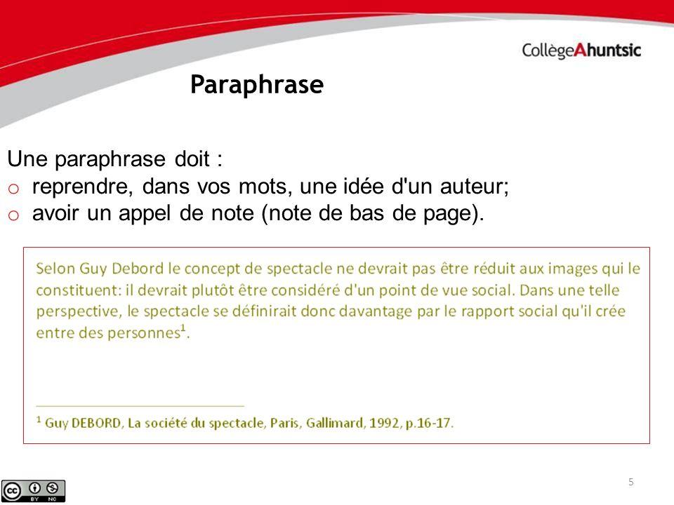 5 Une paraphrase doit : o reprendre, dans vos mots, une idée d'un auteur; o avoir un appel de note (note de bas de page). Paraphrase