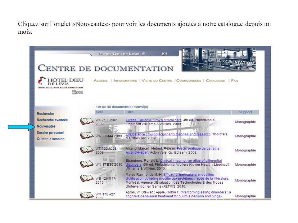 Cliquez sur longlet «Nouveautés» pour voir les documents ajoutés à notre catalogue depuis un mois.