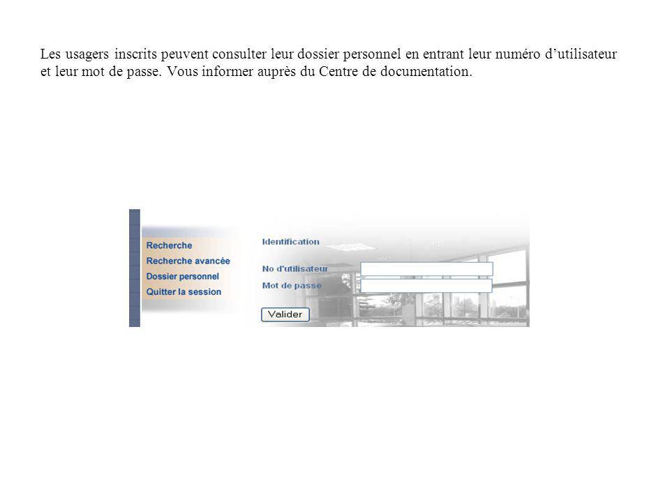 Les usagers inscrits peuvent consulter leur dossier personnel en entrant leur numéro dutilisateur et leur mot de passe. Vous informer auprès du Centre