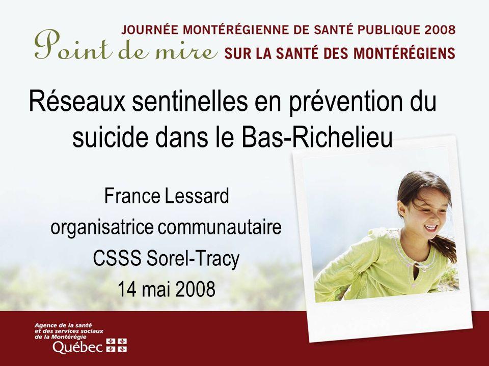 Réseaux sentinelles en prévention du suicide dans le Bas-Richelieu France Lessard organisatrice communautaire CSSS Sorel-Tracy 14 mai 2008