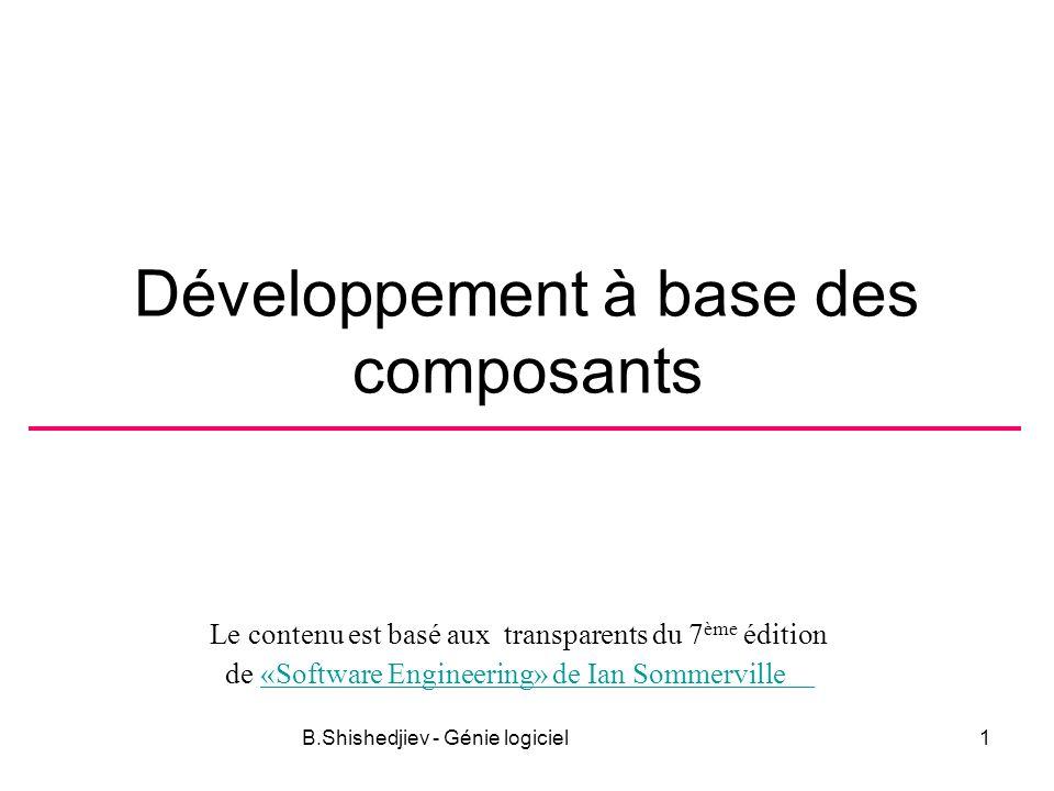 B.Shishedjiev - Génie logiciel12 Réutilisation des composants Besoins –Plus générales –Liés au domaines abstraites et stables (ex.