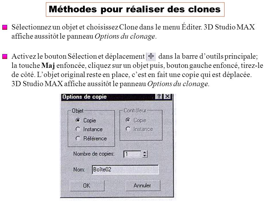 Méthodes pour réaliser des clones Sélectionnez un objet et choisissez Clone dans le menu Éditer. 3D Studio MAX affiche aussitôt le panneau Options du