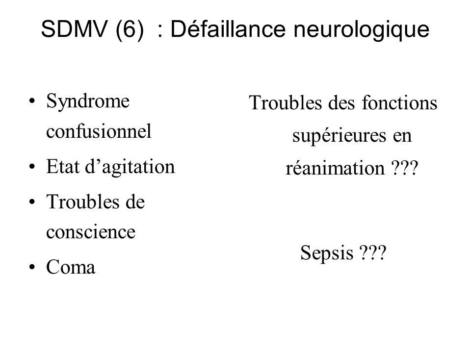 SDMV (6) : Défaillance neurologique Syndrome confusionnel Etat dagitation Troubles de conscience Coma Troubles des fonctions supérieures en réanimatio