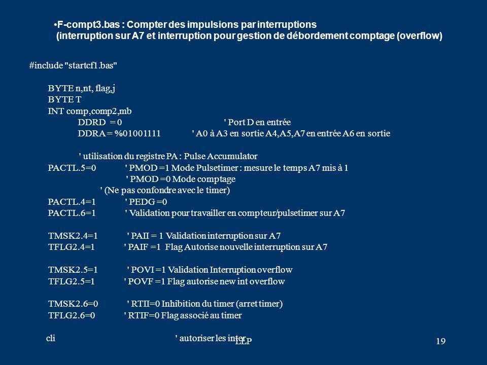 LLP18 ' initialisation passage = 0 flag = 0 Programme principal do PORTA.0 = 0 ' Allumer led verte tempo(200) PORTA.0 = 1 Éteindre led verte tempo(200