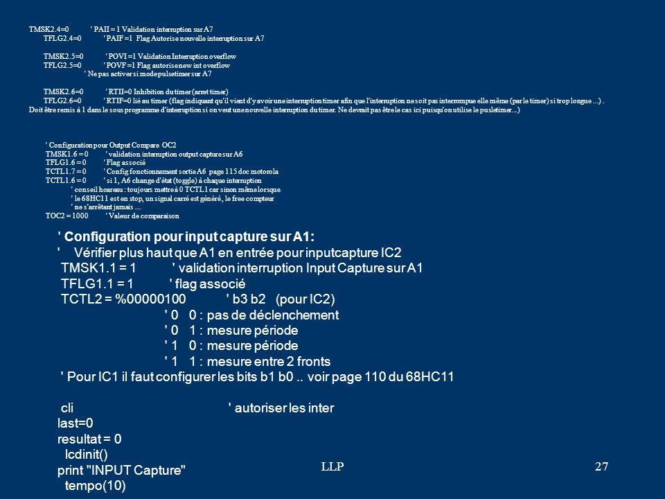 LLP26 F-TIC : Timer Input Capture (TIC) : mesurer une largeur dimpulsion ou une période ' INPUT CAPTURE : Mesure une période ' Régler oscillo sur 2ms/