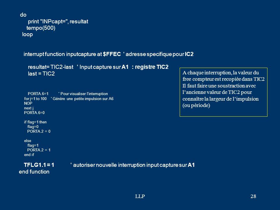 LLP27 TMSK2.4=0 ' PAII = 1 Validation interruption sur A7 TFLG2.4=0 ' PAIF =1 Flag Autorise nouvelle interruption sur A7 TMSK2.5=0 ' POVI =1 Validatio