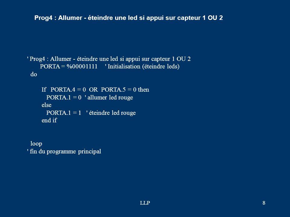 LLP7 ' programme principal ' Prog3: Allumer - éteindre une led si appui sur capteur 1 et 2 PORTA = %00001111 ' Initialisation (éteindre leds) do If PO