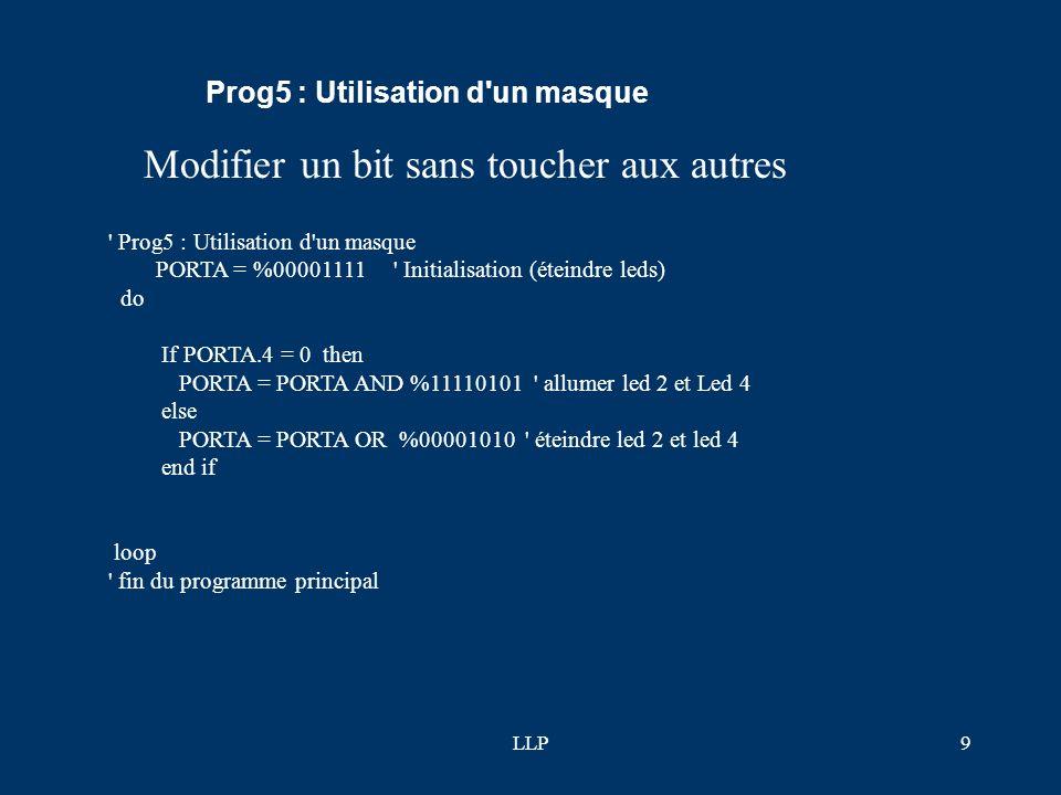 LLP8 ' Prog4 : Allumer - éteindre une led si appui sur capteur 1 OU 2 PORTA = %00001111 ' Initialisation (éteindre leds) do If PORTA.4 = 0 OR PORTA.5