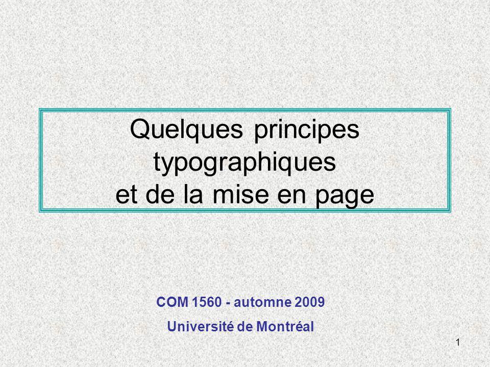 1 Quelques principes typographiques et de la mise en page COM 1560 - automne 2009 Université de Montréal