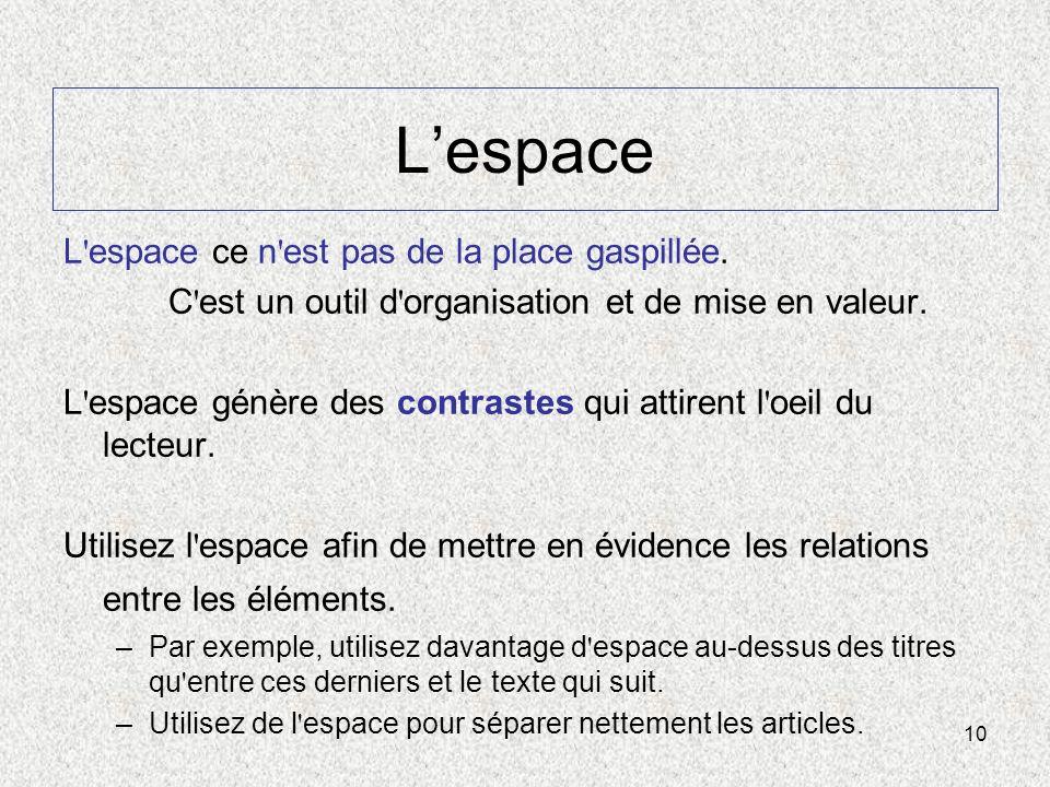 10 Lespace L'espace ce n'est pas de la place gaspillée. C'est un outil d'organisation et de mise en valeur. L'espace génère des contrastes qui attiren