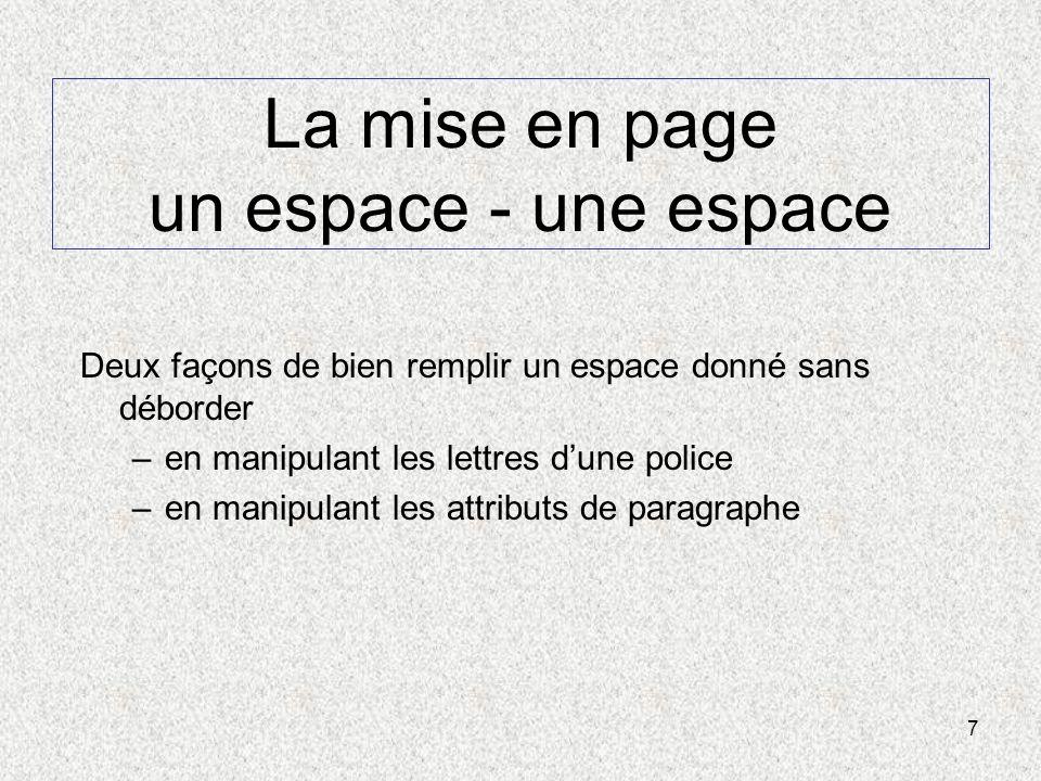 7 La mise en page un espace - une espace Deux façons de bien remplir un espace donné sans déborder –en manipulant les lettres dune police –en manipula