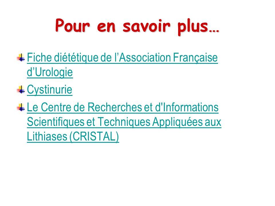 Pour en savoir plus… Fiche diététique de lAssociation Française dUrologie Cystinurie Le Centre de Recherches et d'Informations Scientifiques et Techni