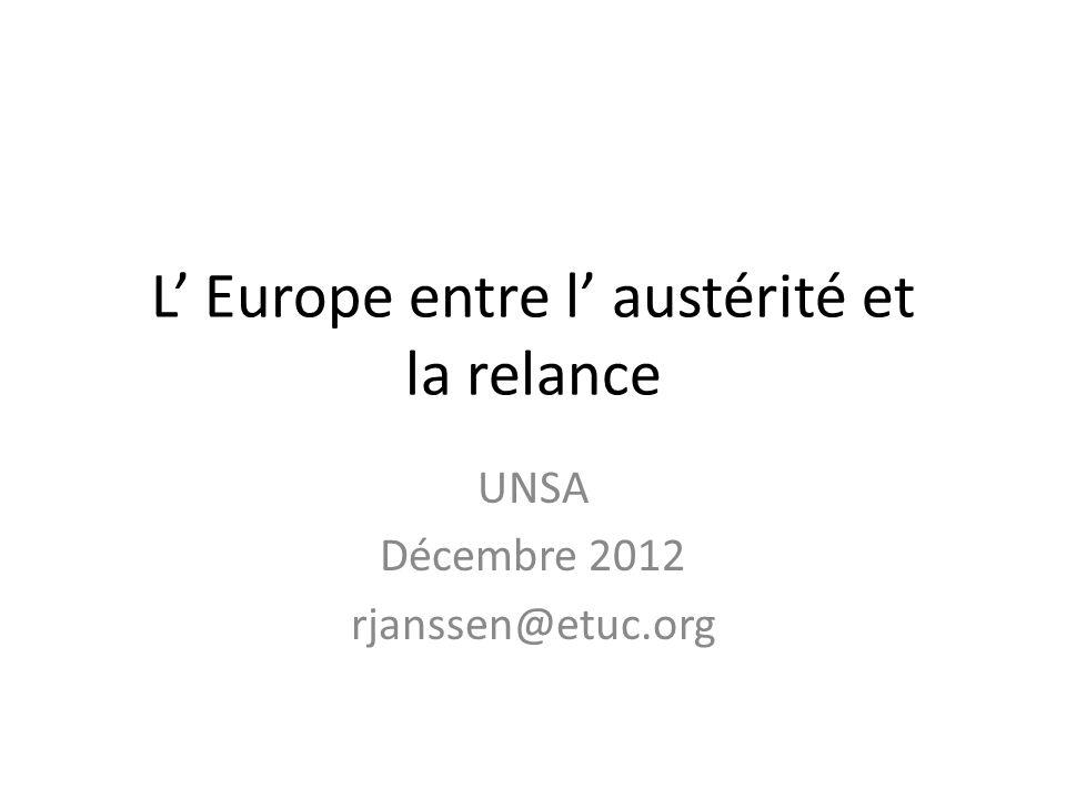 L Europe entre l austérité et la relance UNSA Décembre 2012 rjanssen@etuc.org