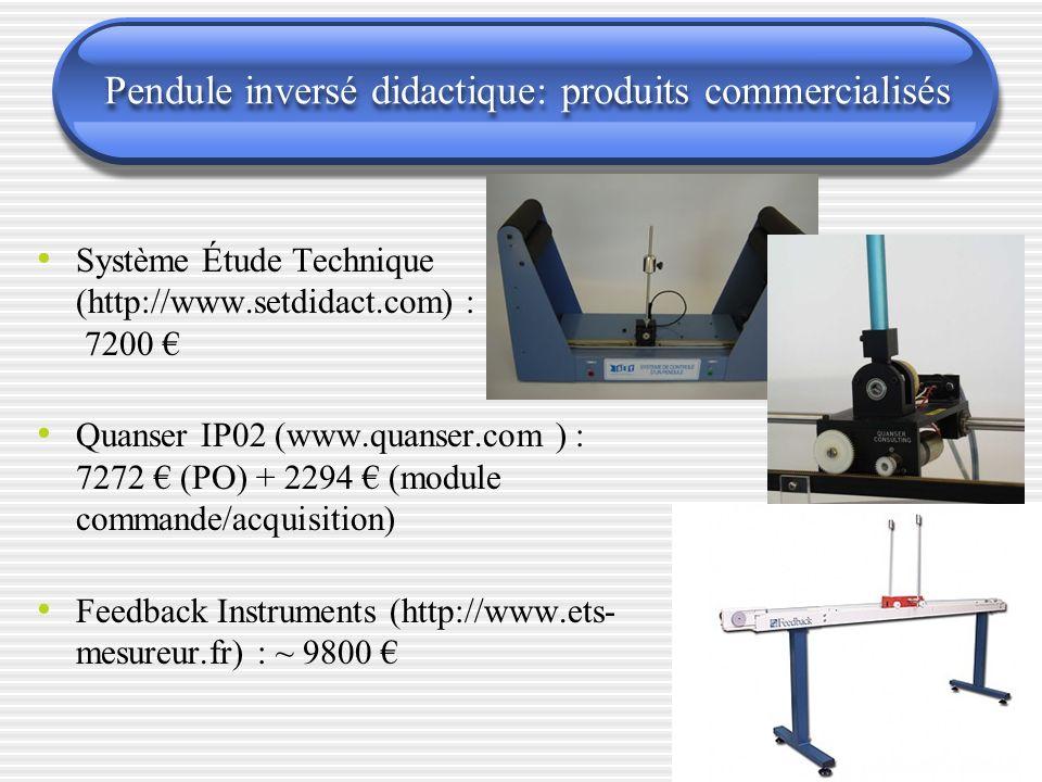 Pendule inversé didactique: produits commercialisés Système Étude Technique (http://www.setdidact.com) : 7200 Quanser IP02 (www.quanser.com ) : 7272 (PO) + 2294 (module commande/acquisition) Feedback Instruments (http://www.ets- mesureur.fr) : ~ 9800
