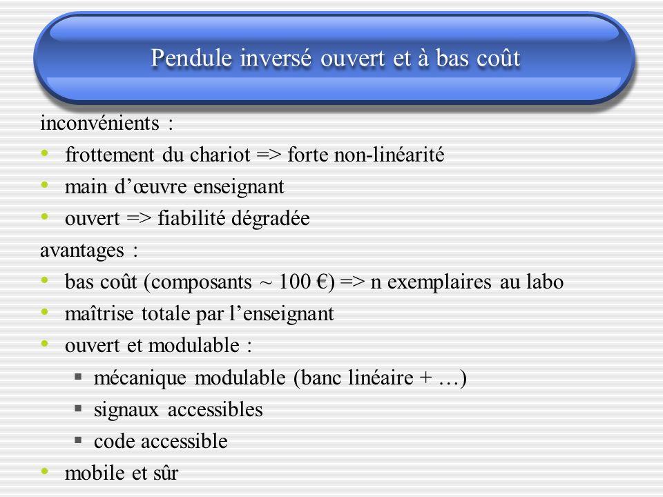 Pendule inversé ouvert et à bas coût inconvénients : frottement du chariot => forte non-linéarité main dœuvre enseignant ouvert => fiabilité dégradée