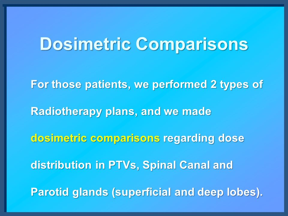 Dosimetric Comparisons For those patients, we performed 2 types of Radiotherapy plans, and we made dosimetric comparisons regarding dose distribution