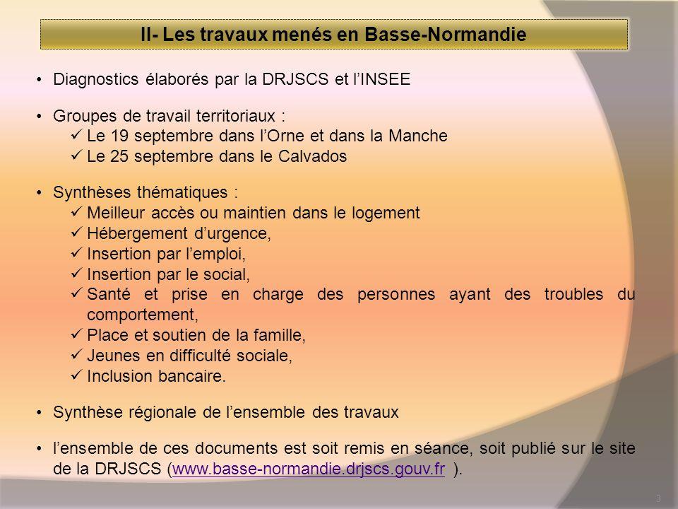 3 II- Les travaux menés en Basse-Normandie Diagnostics élaborés par la DRJSCS et lINSEE Groupes de travail territoriaux : Le 19 septembre dans lOrne e
