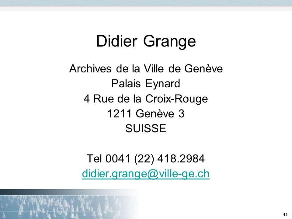 41 Didier Grange Archives de la Ville de Genève Palais Eynard 4 Rue de la Croix-Rouge 1211 Genève 3 SUISSE Tel 0041 (22) 418.2984 didier.grange@ville-