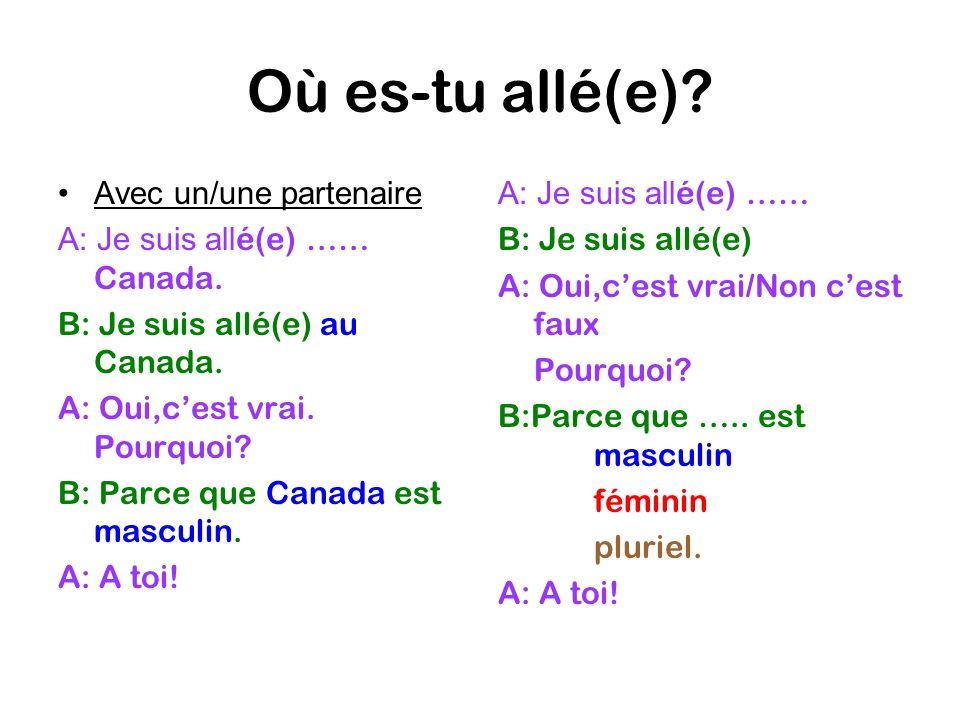 Où es-tu allé(e). Avec un/une partenaire A: Je suis all é(e) …… Canada.