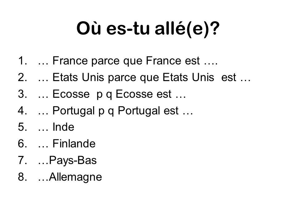 Où es-tu allé(e). 1.… France parce que France est ….