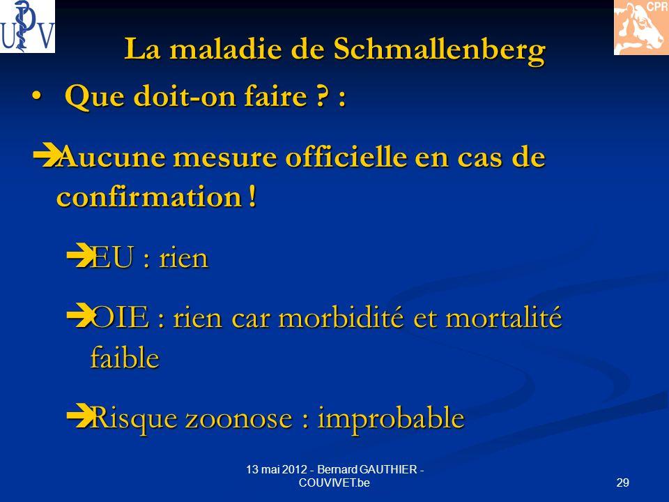 29 13 mai 2012 - Bernard GAUTHIER - COUVIVET.be La maladie de Schmallenberg Que doit-on faire ? : Que doit-on faire ? : Aucune mesure officielle en ca
