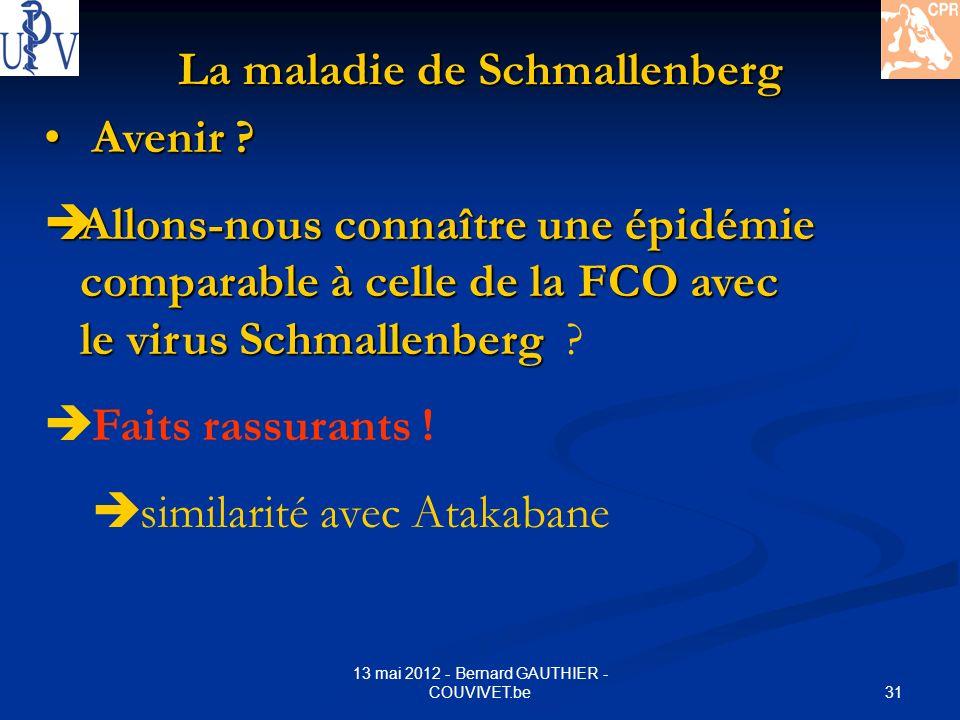 31 13 mai 2012 - Bernard GAUTHIER - COUVIVET.be La maladie de Schmallenberg Avenir ? Avenir ? Allons-nous connaître une épidémie comparable à celle de