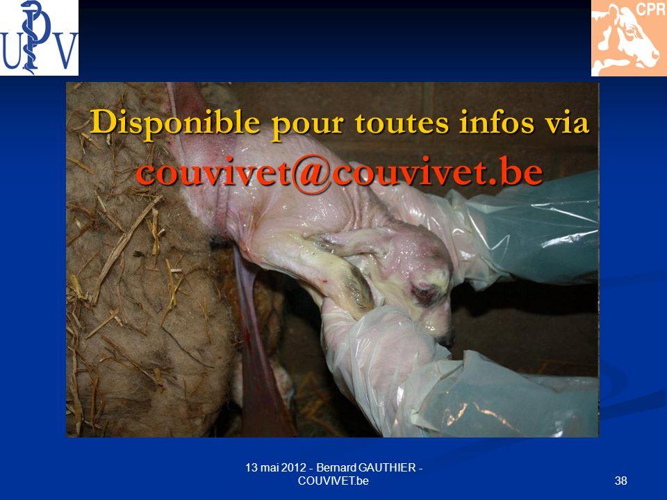 38 13 mai 2012 - Bernard GAUTHIER - COUVIVET.be Disponible pour toutes infos via couvivet@couvivet.be