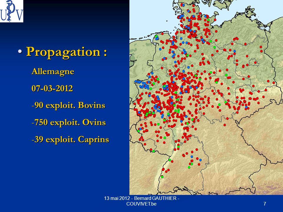 7 13 mai 2012 - Bernard GAUTHIER - COUVIVET.be Propagation : Propagation :Allemagne07-03-2012 -90 exploit. Bovins -750 exploit. Ovins -39 exploit. Cap