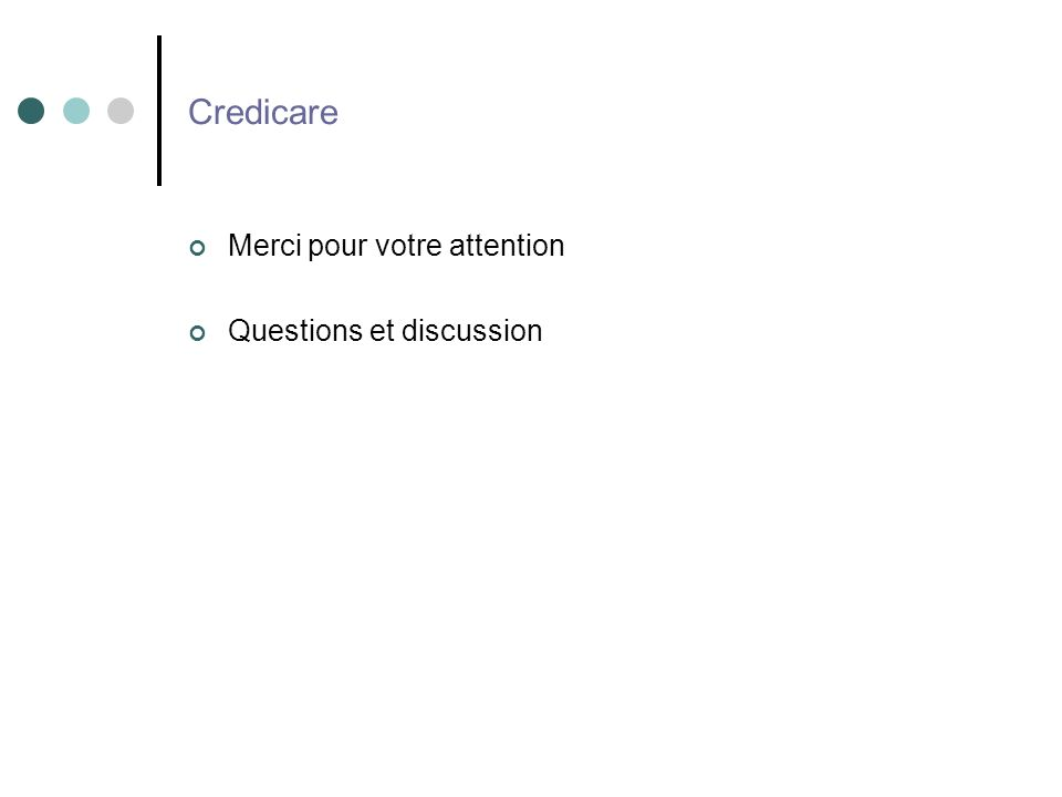 Credicare Merci pour votre attention Questions et discussion