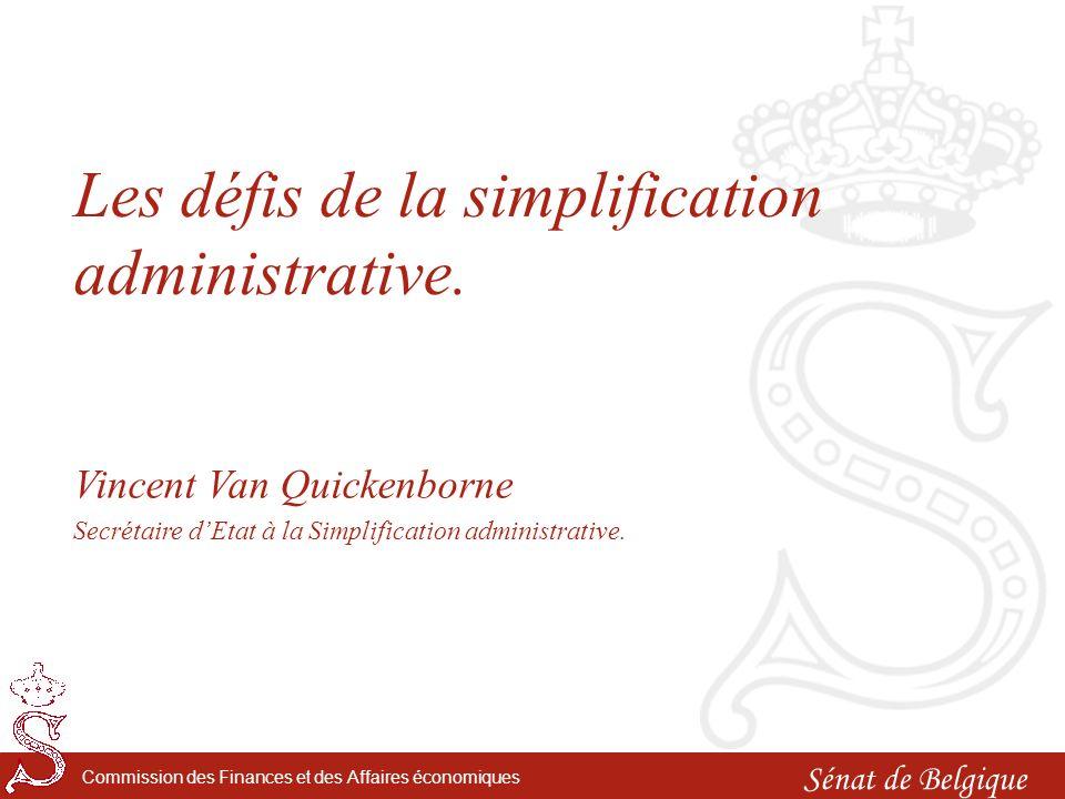 Sénat de Belgique Commission des Finances et des Affaires économiques Les défis de la simplification administrative.