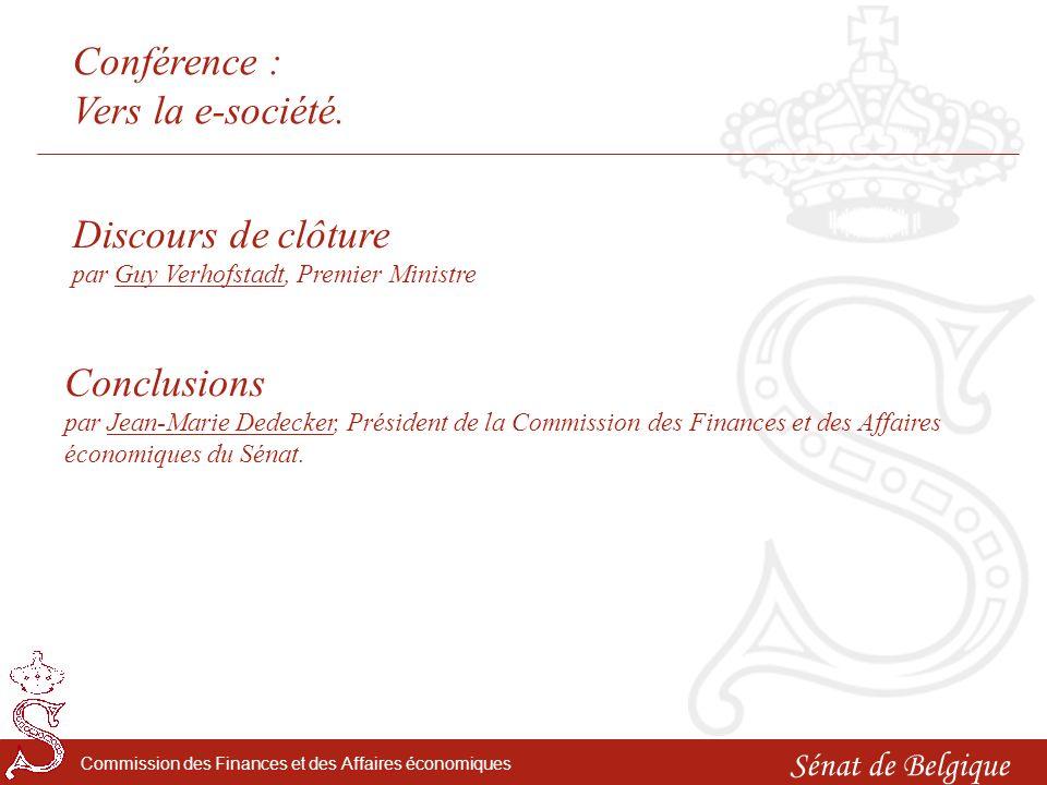 Sénat de Belgique Commission des Finances et des Affaires économiques Discours de clôture par Guy Verhofstadt, Premier Ministre Conclusions par Jean-Marie Dedecker, Président de la Commission des Finances et des Affaires économiques du Sénat.