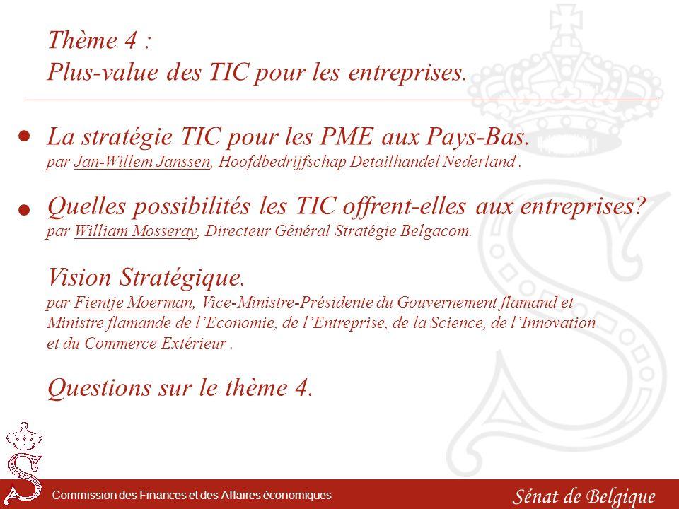 Sénat de Belgique Commission des Finances et des Affaires économiques Questions sur le thème 4: Plus-value des TIC pour les entreprises.