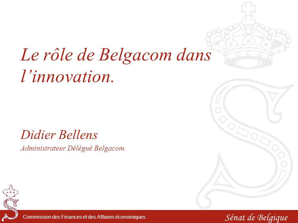 Sénat de Belgique Commission des Finances et des Affaires économiques Le rôle de Belgacom dans linnovation.