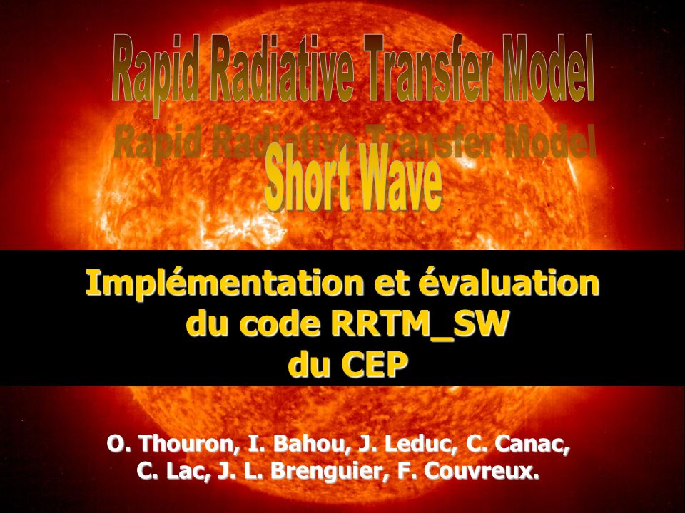Implémentation et évaluation du code RRTM_SW du CEP O. Thouron, I. Bahou, J. Leduc, C. Canac, C. Lac, J. L. Brenguier, F. Couvreux.