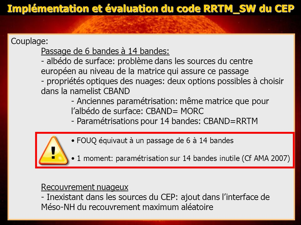 Choix du schéma radiatif: CLW=MORC ou RRTM CSW=MORC ou RRTM Si CSW=RRTM: CBAND=MORC ou RRTM Valeurs par défaut: CLW=RRTM; CSW=MORC; CBAND=MORC Implémentation et évaluation du code RRTM_SW du CEP