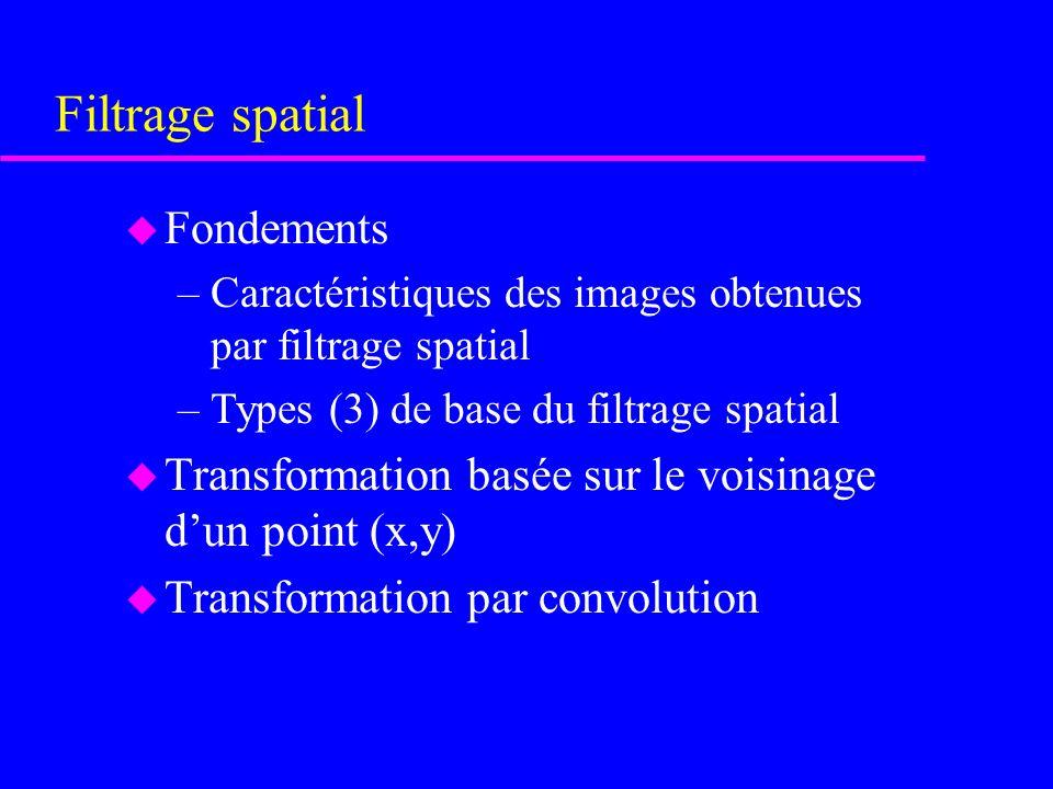 Filtrage spatial des images u Sujets –Filtrage spatial –Lissage dimages (élimination du bruit) –Rehaussement dimages (mise en évidence de structures dans limage) –Filtrage spatial et OpenCV u Lectures: Note de cours u Pour installer EMGU et OpenCV: http://www.emgu.com/wiki/index.php/Download_And_Installation SUJETS SPÉCIAUX EN INFORMATIQUE I PIF6003