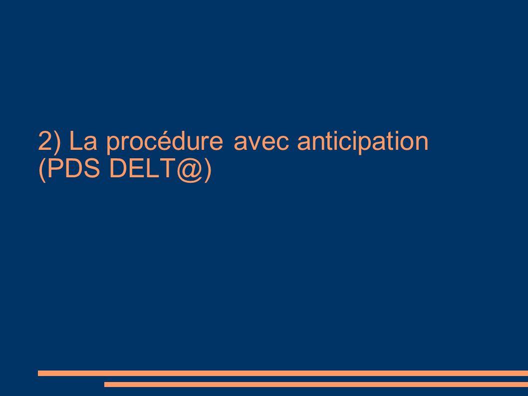 2) La procédure avec anticipation (PDS DELT@)