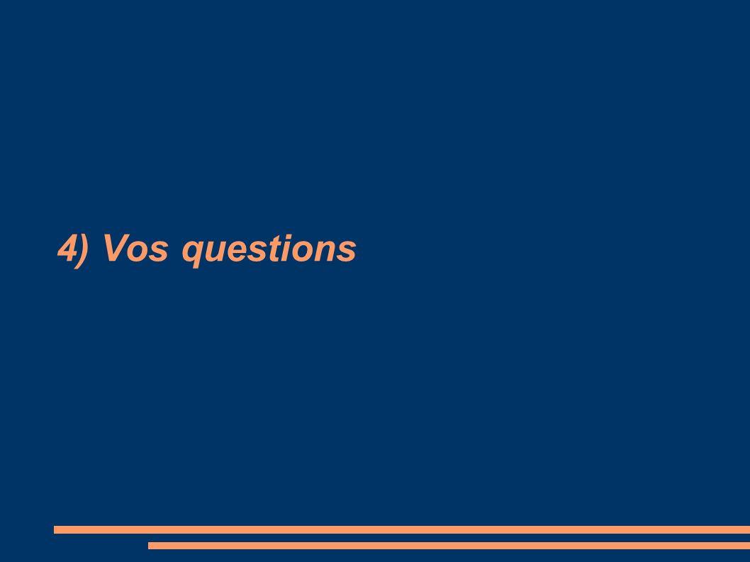 4) Vos questions