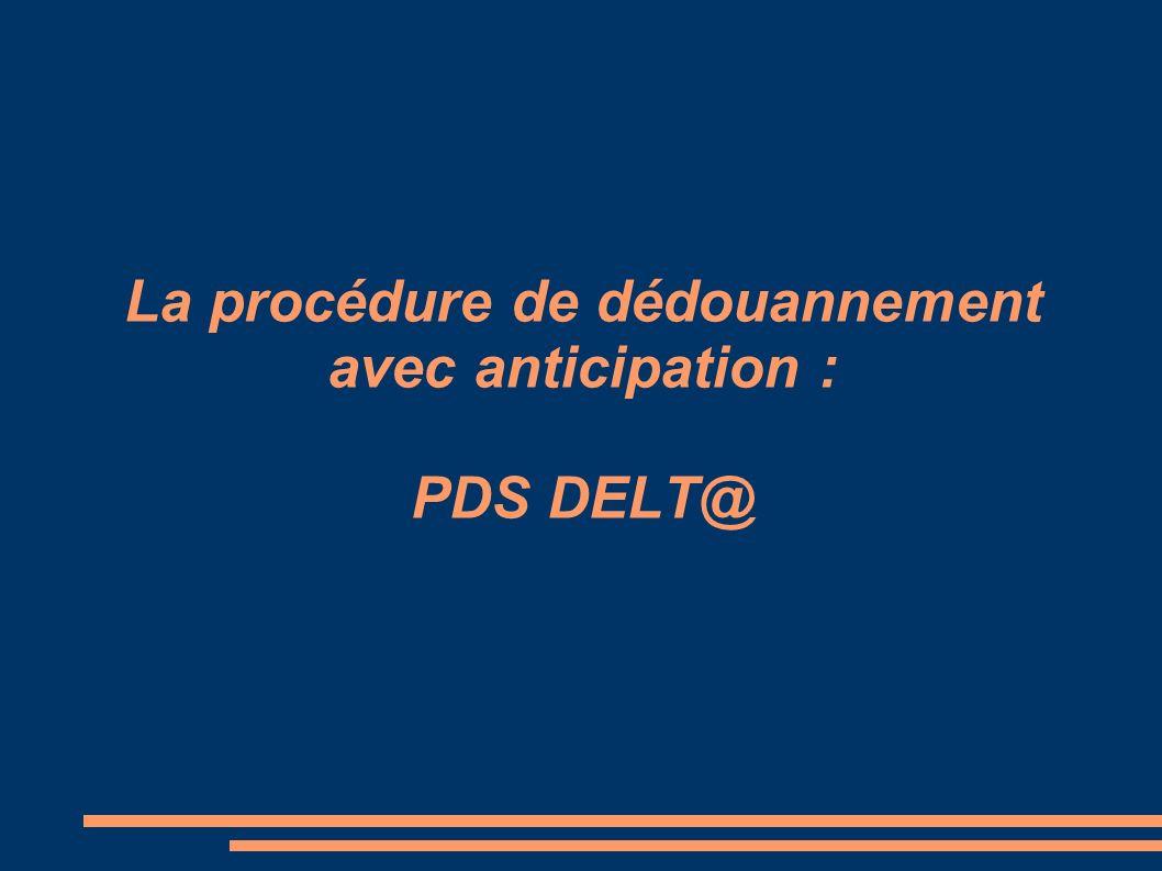 La procédure de dédouannement avec anticipation : PDS DELT@