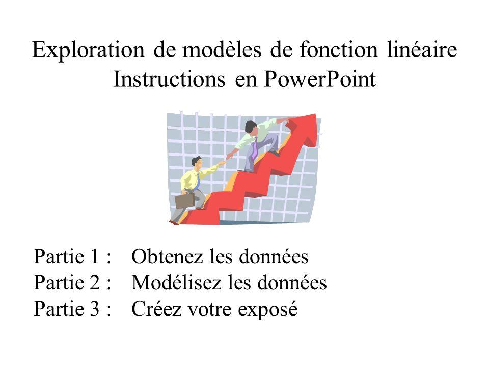 Exploration de modèles de fonction linéaire Instructions en PowerPoint Partie 1 :Obtenez les données Partie 2 :Modélisez les données Partie 3 :Créez votre exposé