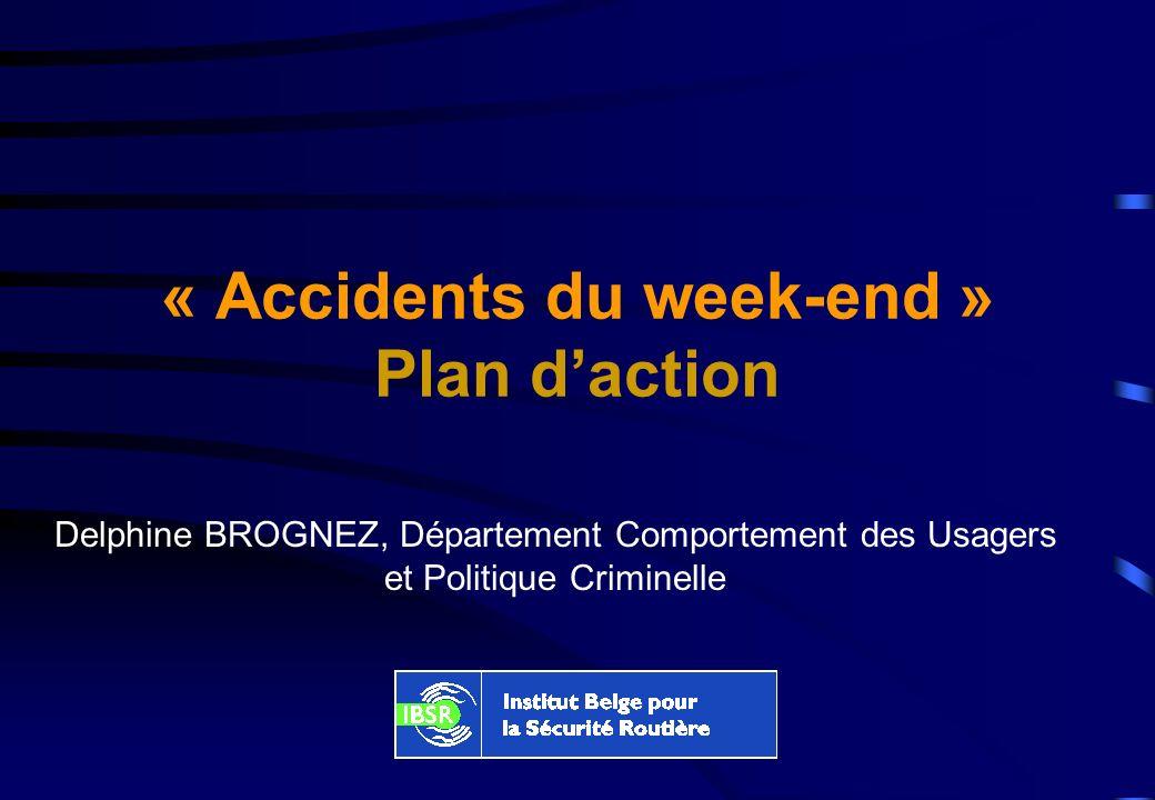 « Accidents du week-end » Plan daction Delphine BROGNEZ, Département Comportement des Usagers et Politique Criminelle