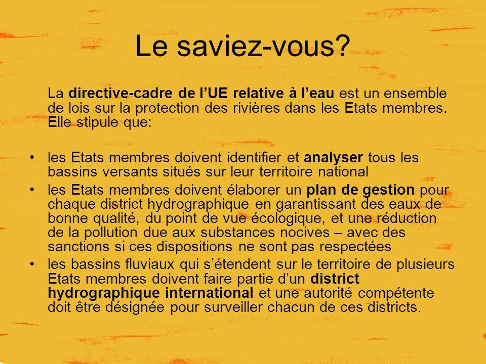 Le saviez-vous? La directive-cadre de lUE relative à leau est un ensemble de lois sur la protection des rivières dans les Etats membres. Elle stipule