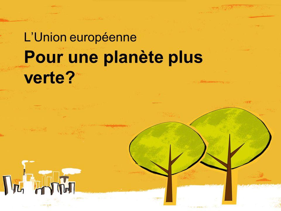 Pour une planète plus verte? LUnion européenne