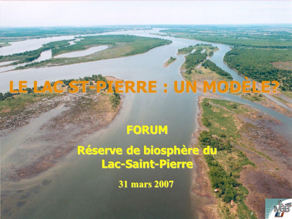 FORUM Réserve de biosphère du Lac-Saint-Pierre 31 mars 2007 LE LAC ST-PIERRE : UN MODÈLE?