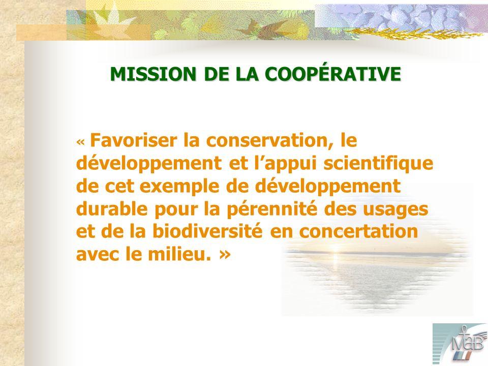 MISSION DE LA COOPÉRATIVE « Favoriser la conservation, le développement et lappui scientifique de cet exemple de développement durable pour la pérennité des usages et de la biodiversité en concertation avec le milieu.