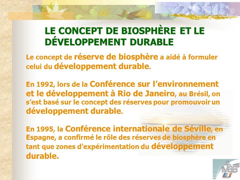 LE CONCEPT DE BIOSPHÈRE ET LE DÉVELOPPEMENT DURABLE Le concept de réserve de biosphère a aidé à formuler celui du développement durable.