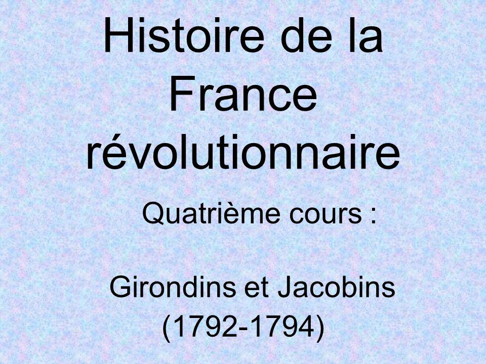 Histoire de la France révolutionnaire Quatrième cours : Girondins et Jacobins (1792-1794)