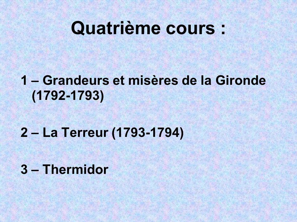 Quatrième cours : 1 – Grandeurs et misères de la Gironde (1792-1793) 2 – La Terreur (1793-1794) 3 – Thermidor